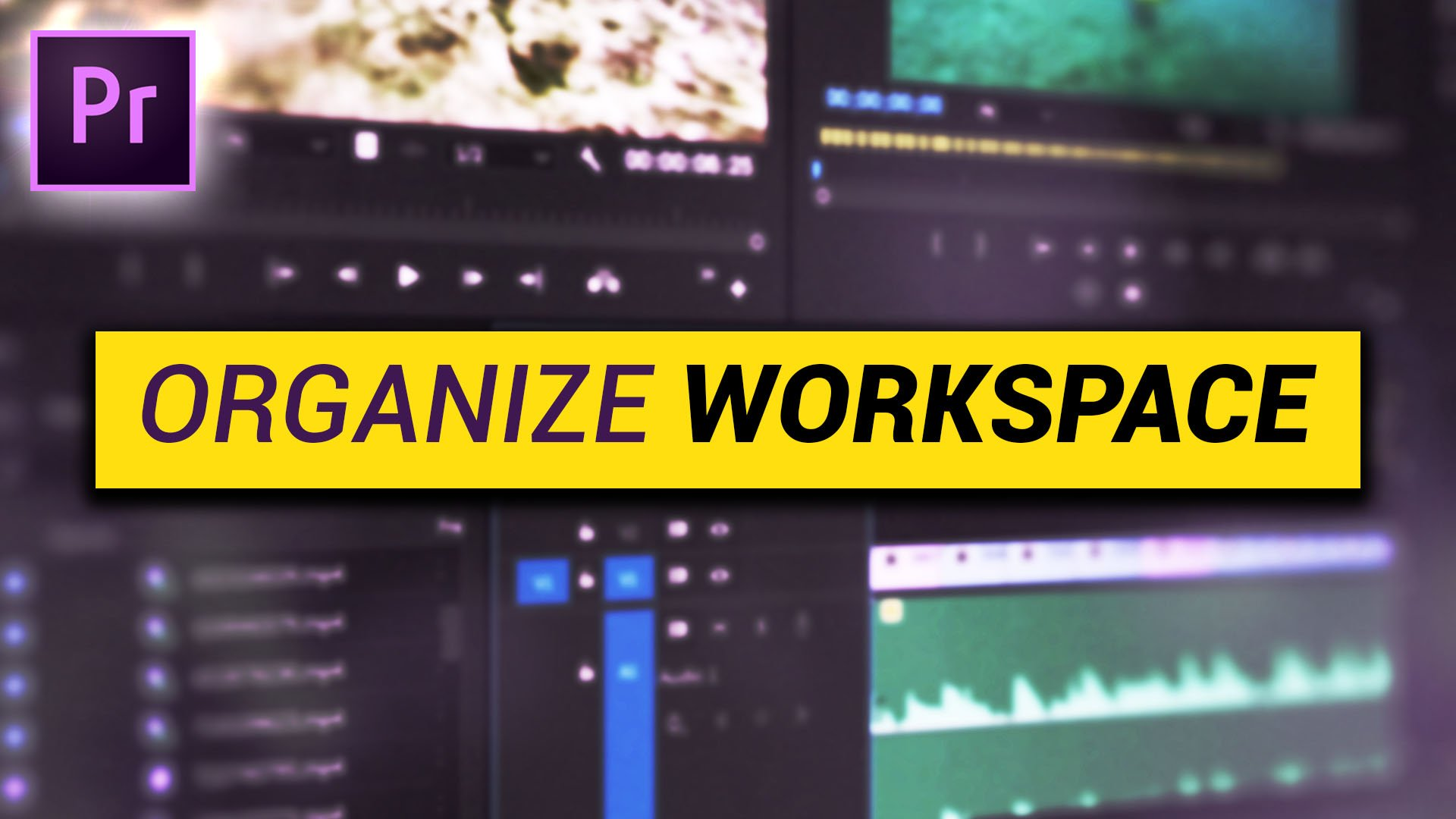 Organize workspace