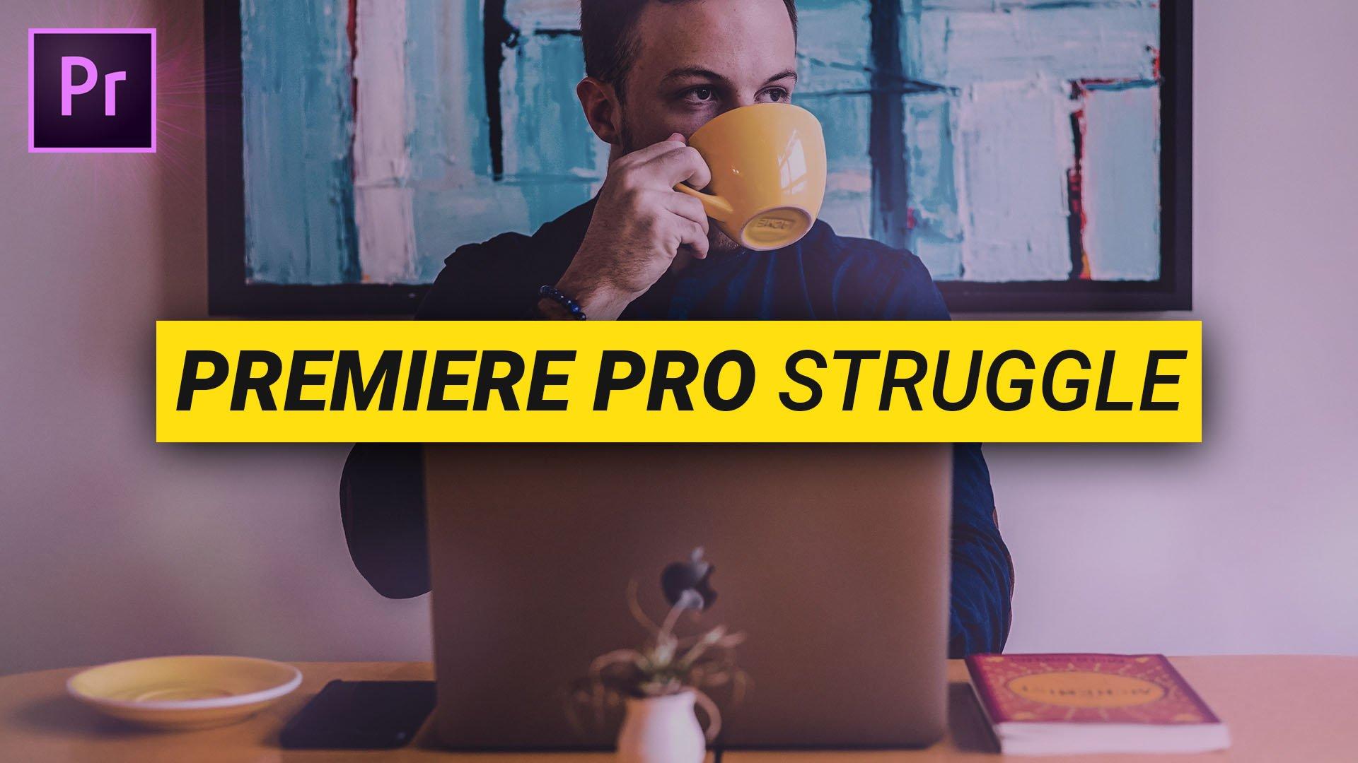 Premiere Pro Struggle